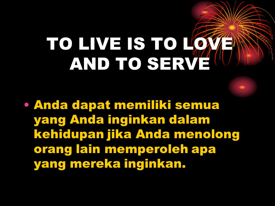 TO LIVE IS TO LOVE AND TO SERVE