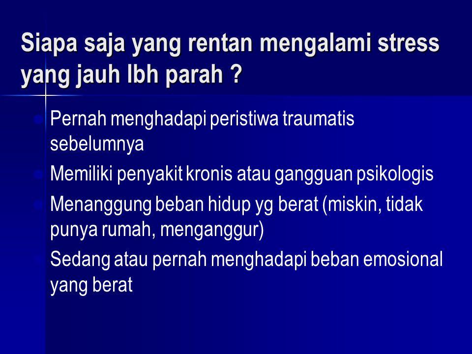 Siapa saja yang rentan mengalami stress yang jauh lbh parah