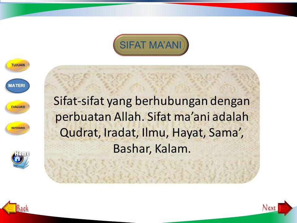 SIFAT MA'ANI Sifat-sifat yang berhubungan dengan perbuatan Allah. Sifat ma'ani adalah Qudrat, Iradat, Ilmu, Hayat, Sama', Bashar, Kalam.