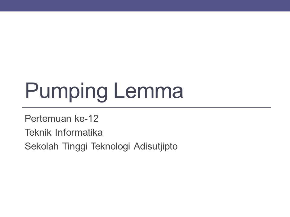 Pumping Lemma Pertemuan ke-12 Teknik Informatika