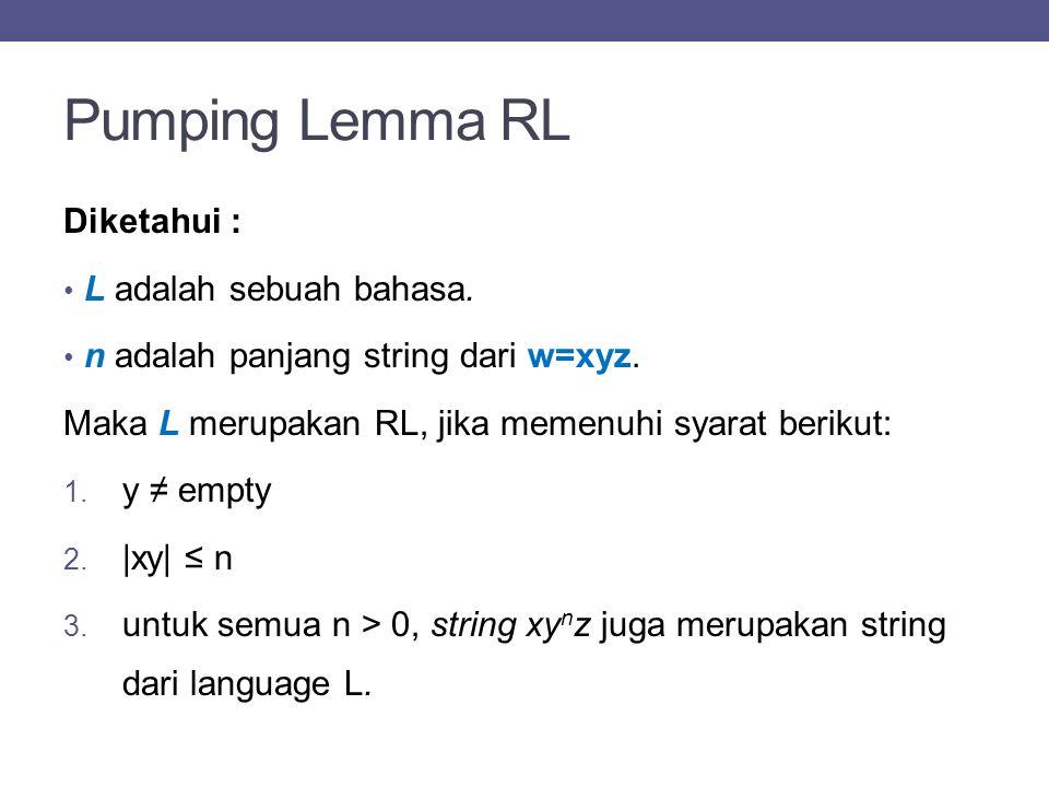 Pumping Lemma RL Diketahui : L adalah sebuah bahasa.