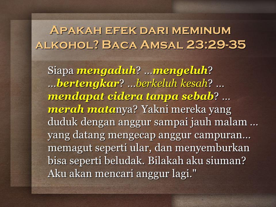 Apakah efek dari meminum alkohol Baca Amsal 23:29-35