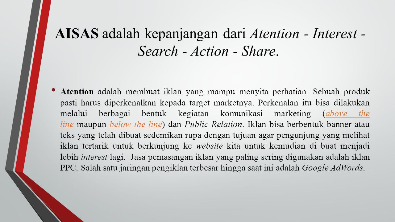 AISAS adalah kepanjangan dari Atention - Interest - Search - Action - Share.