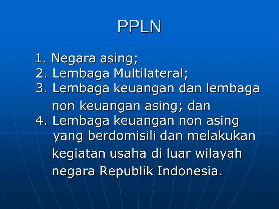 PPLN 1. Negara asing; 2. Lembaga Multilateral; 3. Lembaga keuangan dan lembaga.