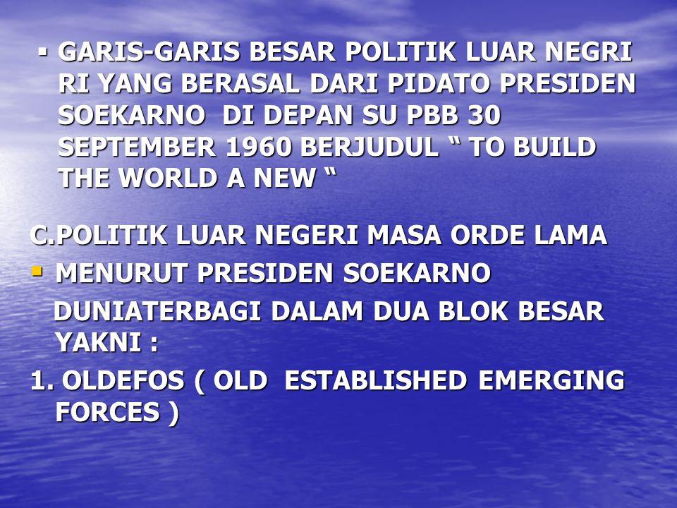 GARIS-GARIS BESAR POLITIK LUAR NEGRI RI YANG BERASAL DARI PIDATO PRESIDEN SOEKARNO DI DEPAN SU PBB 30 SEPTEMBER 1960 BERJUDUL TO BUILD THE WORLD A NEW