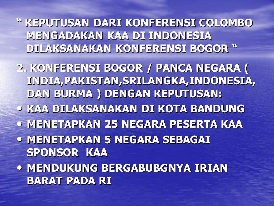 KEPUTUSAN DARI KONFERENSI COLOMBO MENGADAKAN KAA DI INDONESIA DILAKSANAKAN KONFERENSI BOGOR