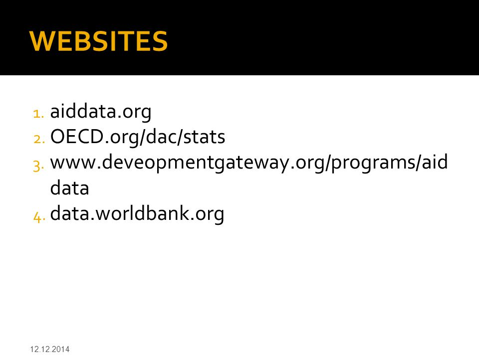 WEBSITES aiddata.org OECD.org/dac/stats