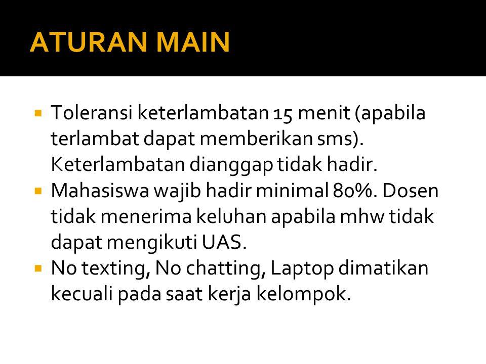ATURAN MAIN Toleransi keterlambatan 15 menit (apabila terlambat dapat memberikan sms). Keterlambatan dianggap tidak hadir.