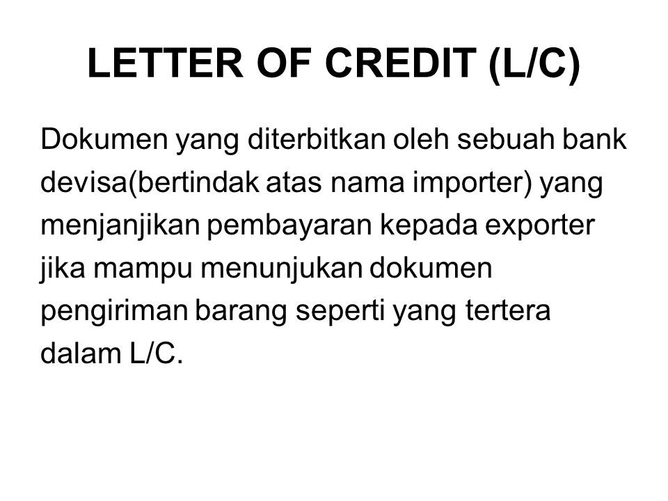 LETTER OF CREDIT (L/C) Dokumen yang diterbitkan oleh sebuah bank
