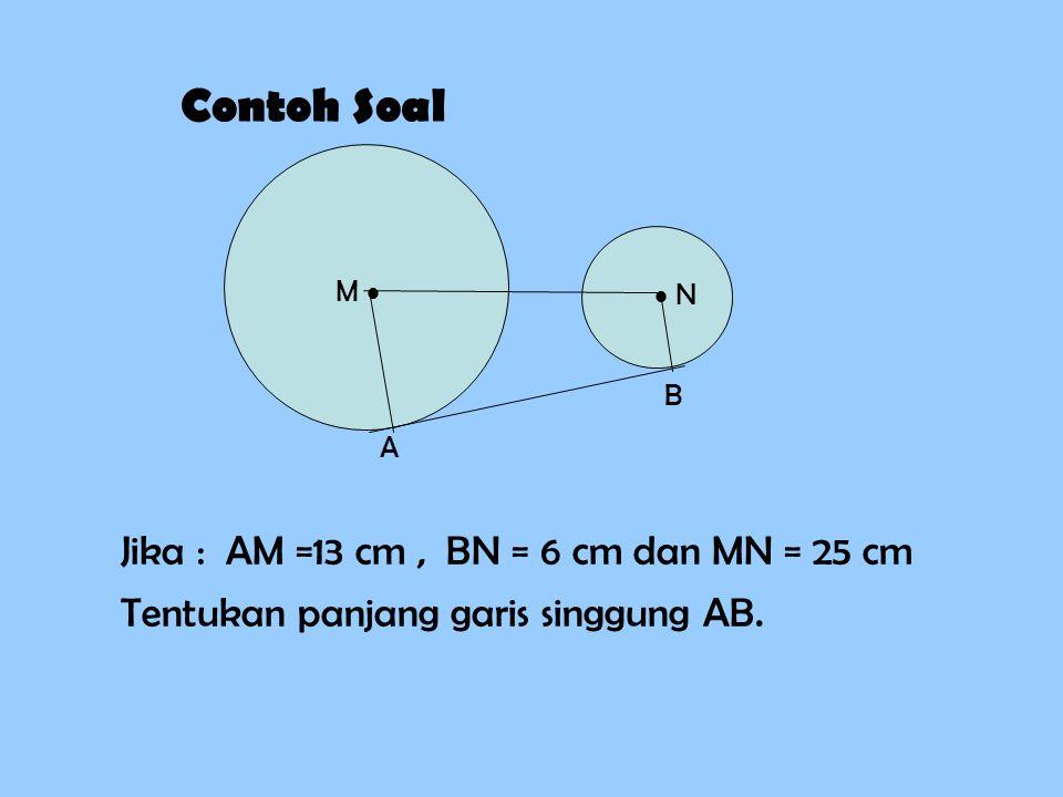 Contoh Soal Jika : AM =13 cm , BN = 6 cm dan MN = 25 cm