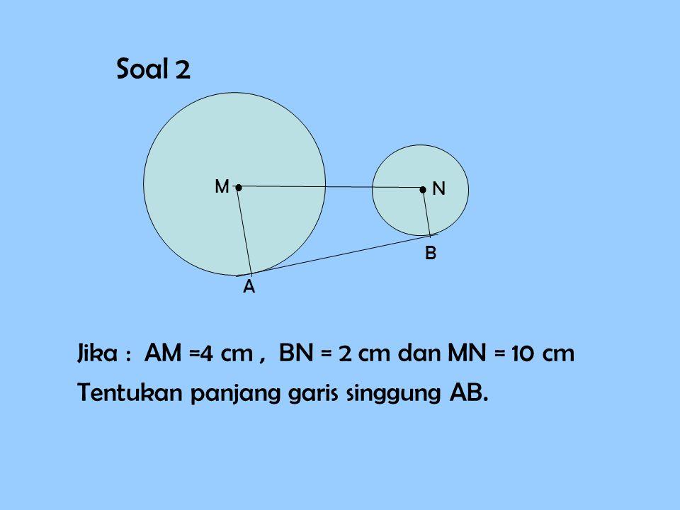 Soal 2 Jika : AM =4 cm , BN = 2 cm dan MN = 10 cm
