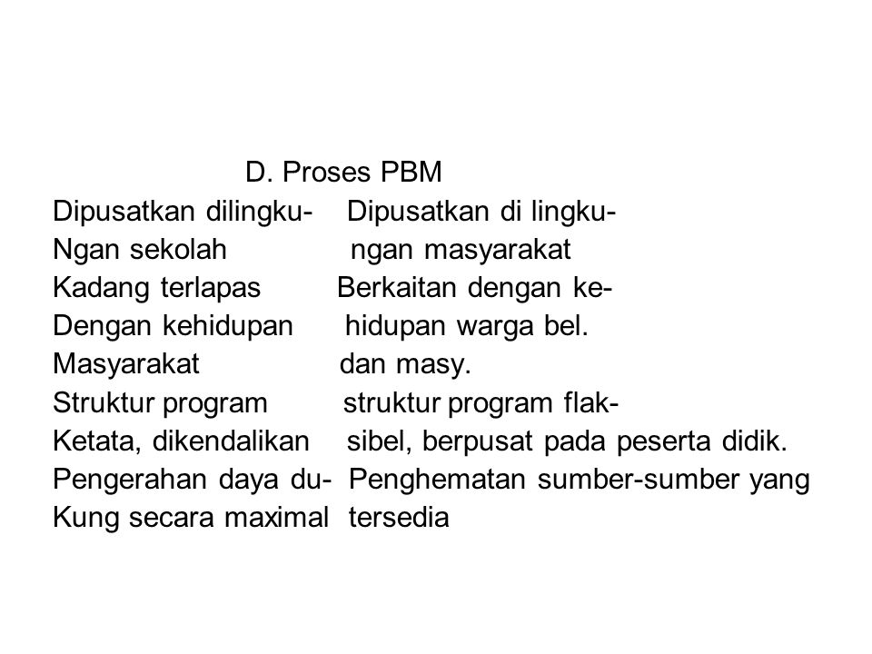 D. Proses PBM Dipusatkan dilingku- Dipusatkan di lingku- Ngan sekolah ngan masyarakat.