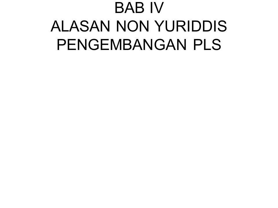 BAB IV ALASAN NON YURIDDIS PENGEMBANGAN PLS
