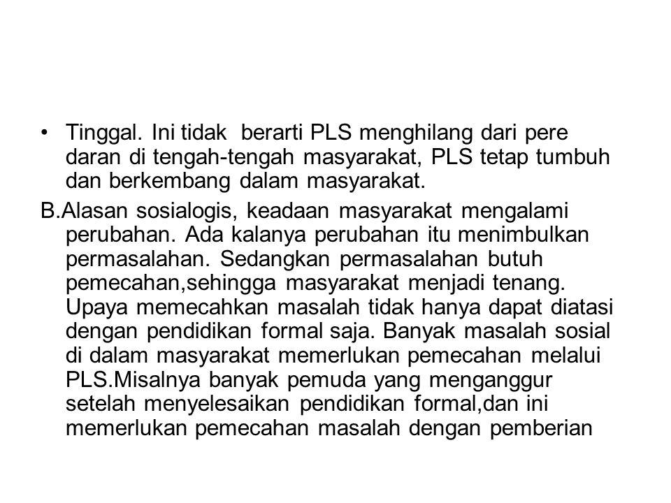 Tinggal. Ini tidak berarti PLS menghilang dari pere daran di tengah-tengah masyarakat, PLS tetap tumbuh dan berkembang dalam masyarakat.