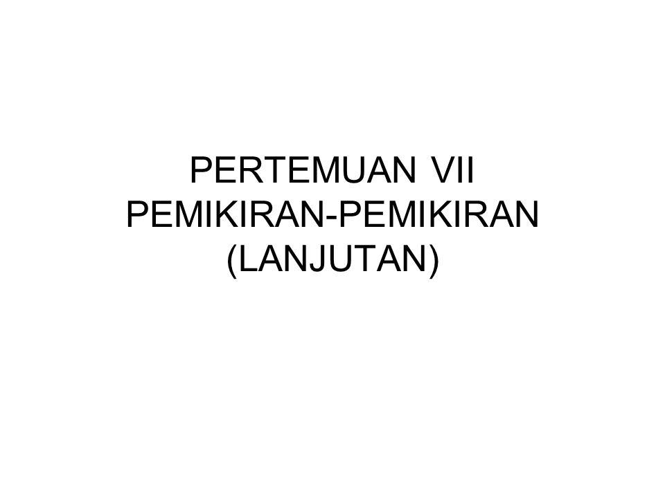 PERTEMUAN VII PEMIKIRAN-PEMIKIRAN (LANJUTAN)