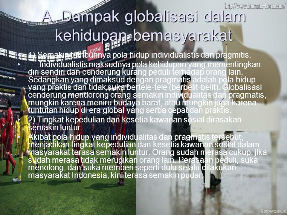 A. Dampak globalisasi dalam kehidupan bemasyarakat