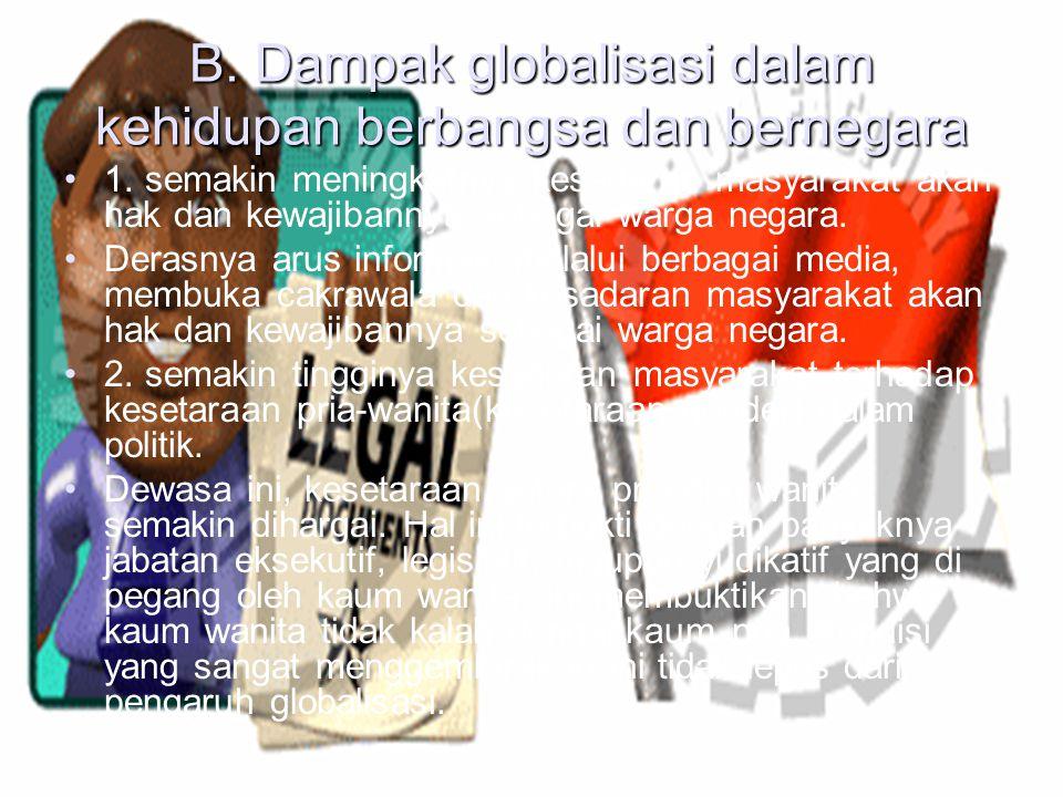 B. Dampak globalisasi dalam kehidupan berbangsa dan bernegara