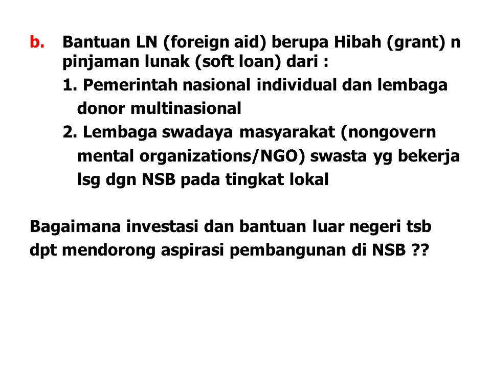 Bantuan LN (foreign aid) berupa Hibah (grant) n pinjaman lunak (soft loan) dari :