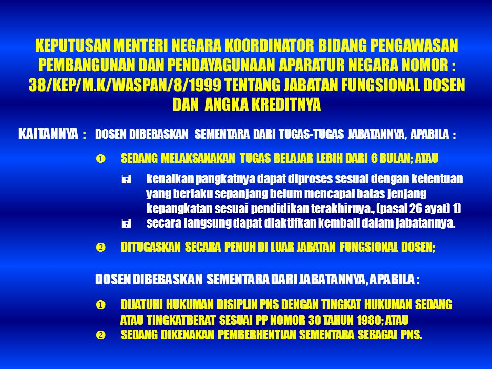 KEPUTUSAN MENTERI NEGARA KOORDINATOR BIDANG PENGAWASAN PEMBANGUNAN DAN PENDAYAGUNAAN APARATUR NEGARA NOMOR : 38/KEP/M.K/WASPAN/8/1999 TENTANG JABATAN FUNGSIONAL DOSEN DAN ANGKA KREDITNYA