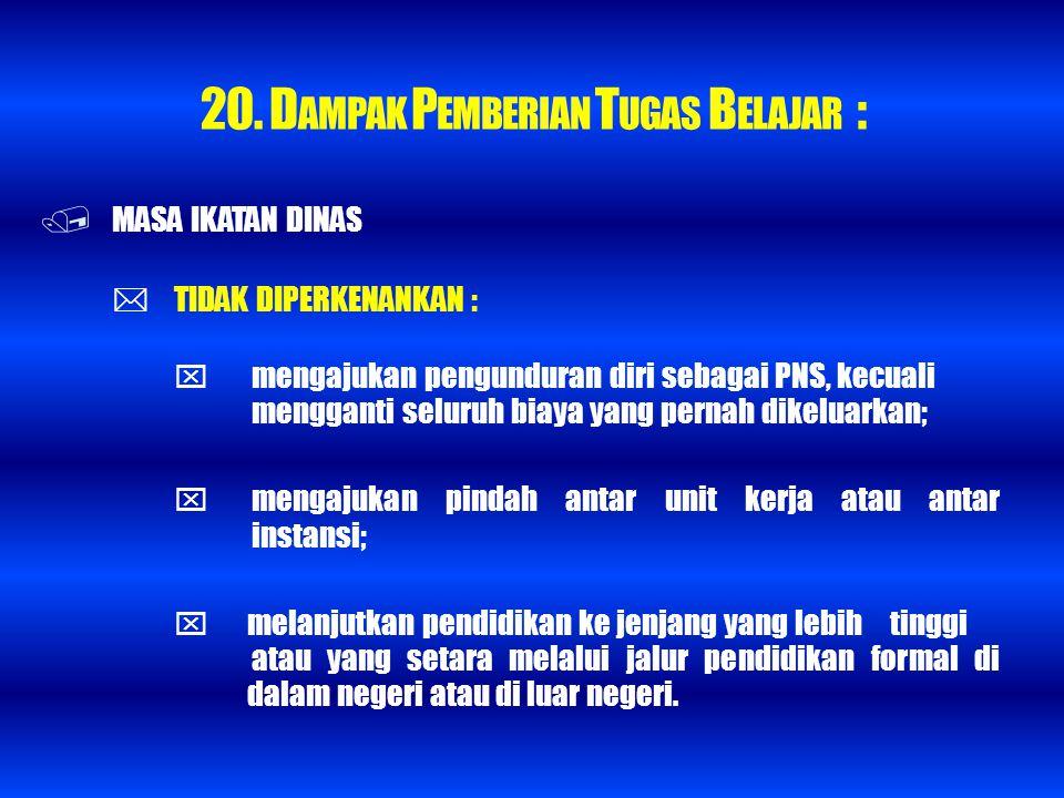 20. DAMPAK PEMBERIAN TUGAS BELAJAR :
