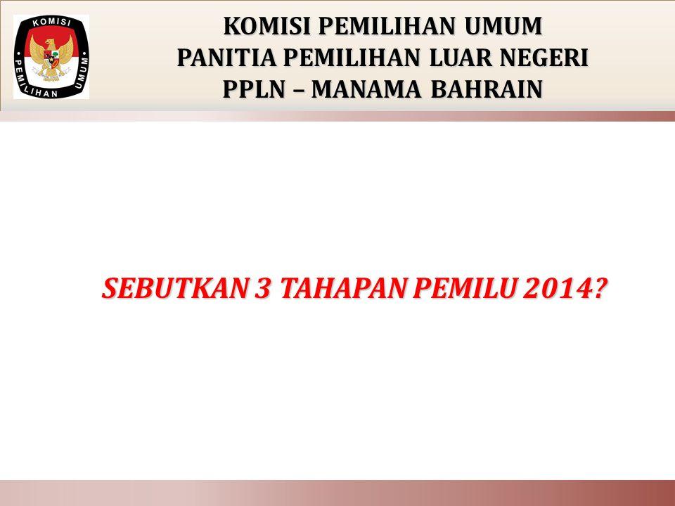 PANITIA PEMILIHAN LUAR NEGERI SEBUTKAN 3 TAHAPAN PEMILU 2014