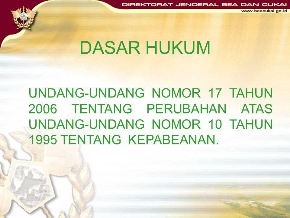 DASAR HUKUM UNDANG-UNDANG NOMOR 17 TAHUN 2006 TENTANG PERUBAHAN ATAS UNDANG-UNDANG NOMOR 10 TAHUN 1995 TENTANG KEPABEANAN.