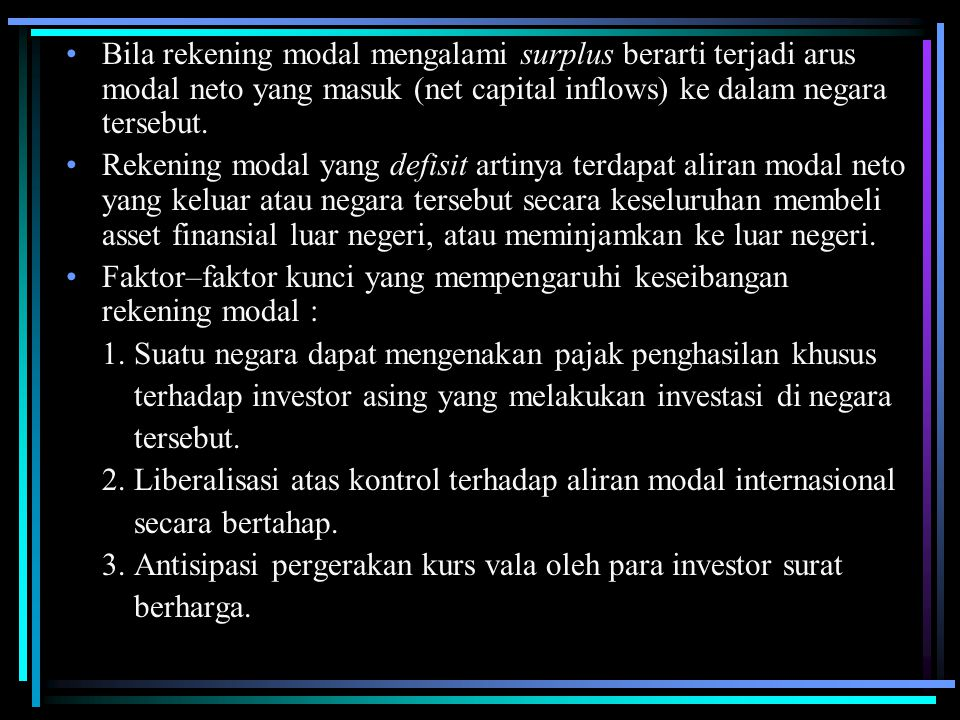 Bila rekening modal mengalami surplus berarti terjadi arus modal neto yang masuk (net capital inflows) ke dalam negara tersebut.