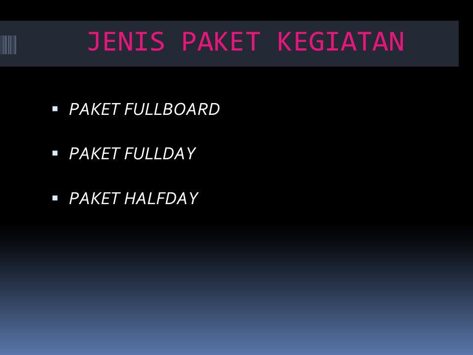 JENIS PAKET KEGIATAN PAKET FULLBOARD PAKET FULLDAY PAKET HALFDAY