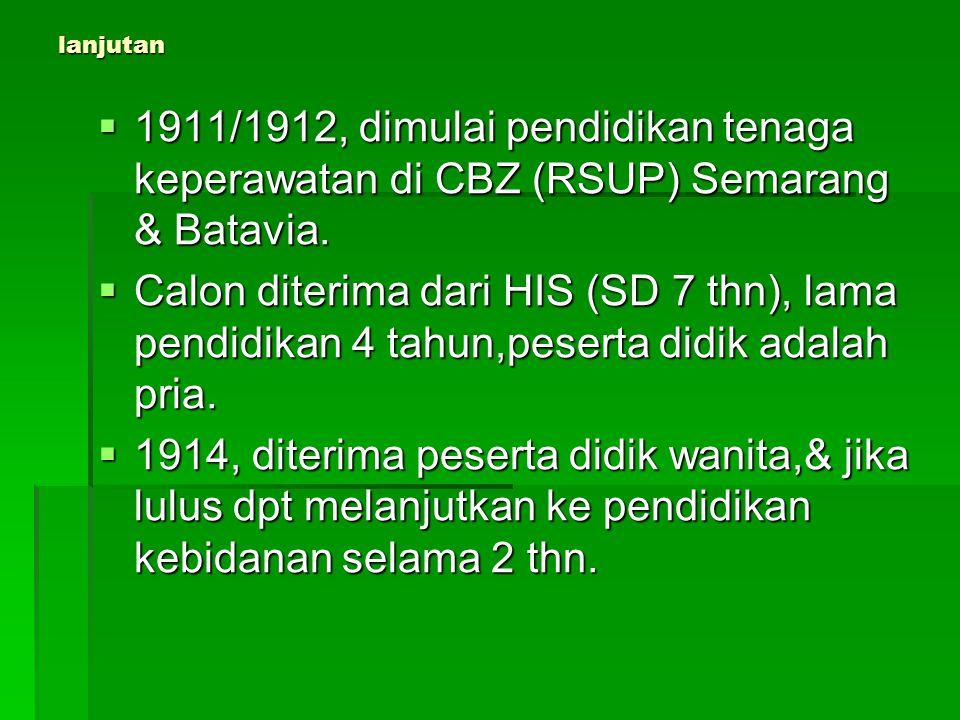lanjutan 1911/1912, dimulai pendidikan tenaga keperawatan di CBZ (RSUP) Semarang & Batavia.