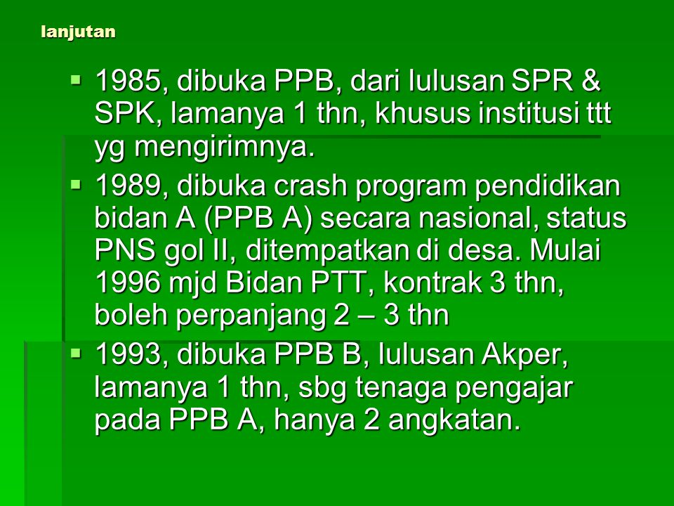 lanjutan 1985, dibuka PPB, dari lulusan SPR & SPK, lamanya 1 thn, khusus institusi ttt yg mengirimnya.
