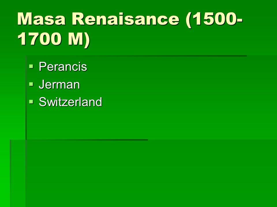 Masa Renaisance (1500-1700 M) Perancis Jerman Switzerland
