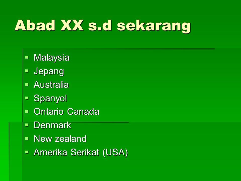 Abad XX s.d sekarang Malaysia Jepang Australia Spanyol Ontario Canada