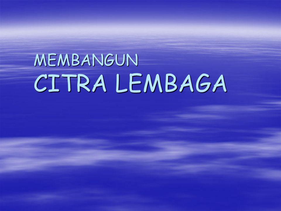 MEMBANGUN CITRA LEMBAGA