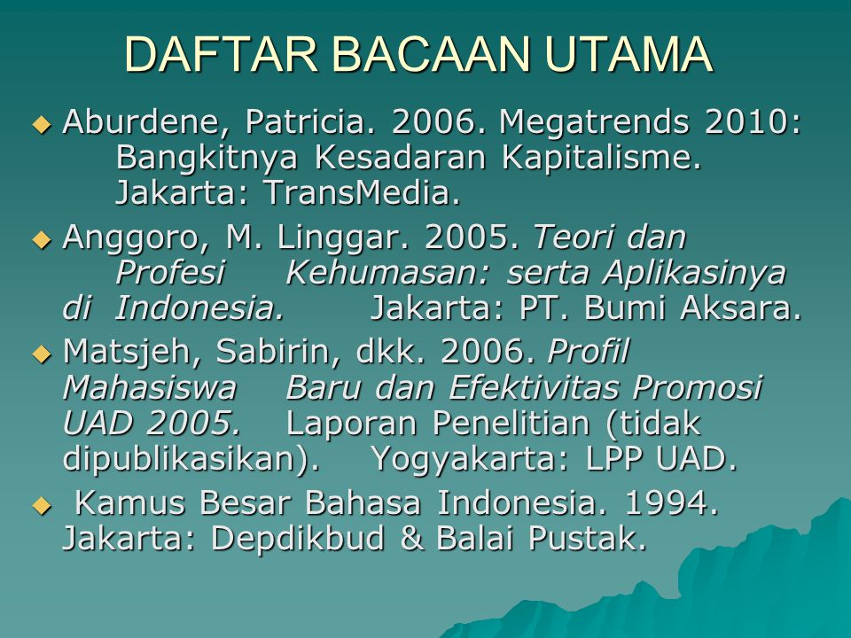 DAFTAR BACAAN UTAMA Aburdene, Patricia. 2006. Megatrends 2010: Bangkitnya Kesadaran Kapitalisme. Jakarta: TransMedia.