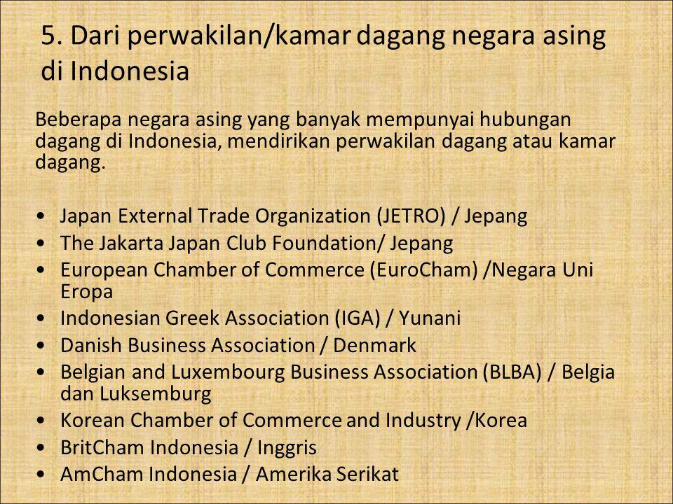 5. Dari perwakilan/kamar dagang negara asing di Indonesia