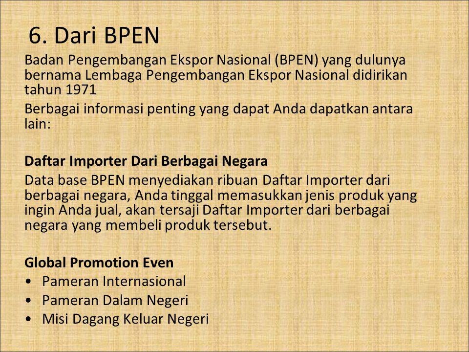 6. Dari BPEN Badan Pengembangan Ekspor Nasional (BPEN) yang dulunya bernama Lembaga Pengembangan Ekspor Nasional didirikan tahun 1971.