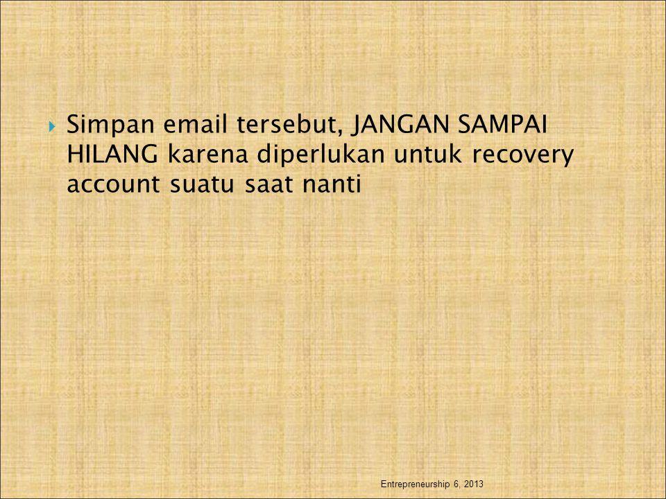 Simpan email tersebut, JANGAN SAMPAI HILANG karena diperlukan untuk recovery account suatu saat nanti