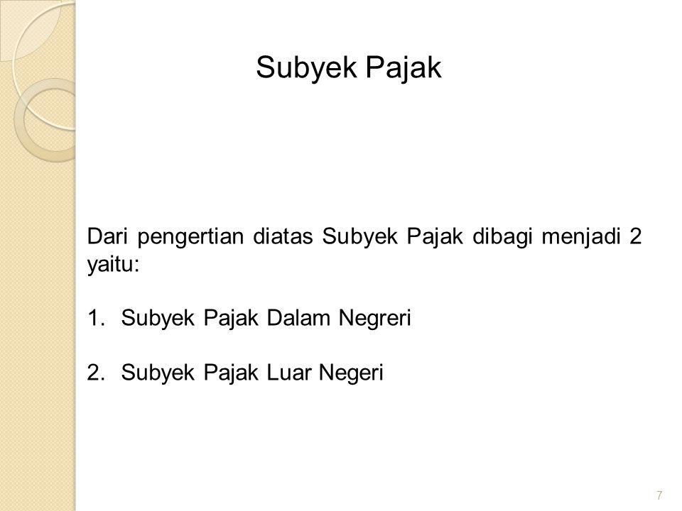 Subyek Pajak Dari pengertian diatas Subyek Pajak dibagi menjadi 2 yaitu: Subyek Pajak Dalam Negreri.