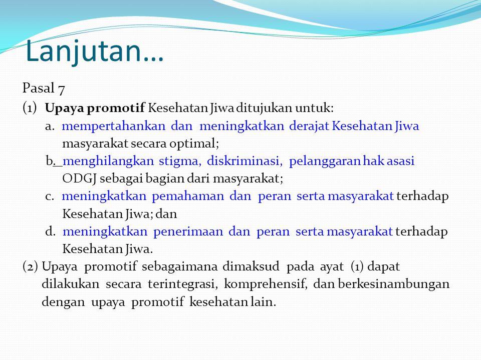 Lanjutan… Pasal 7 (1) Upaya promotif Kesehatan Jiwa ditujukan untuk: