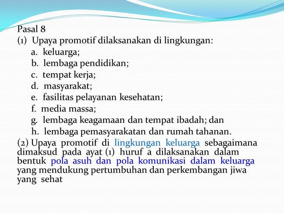 Pasal 8 (1) Upaya promotif dilaksanakan di lingkungan: a. keluarga; b