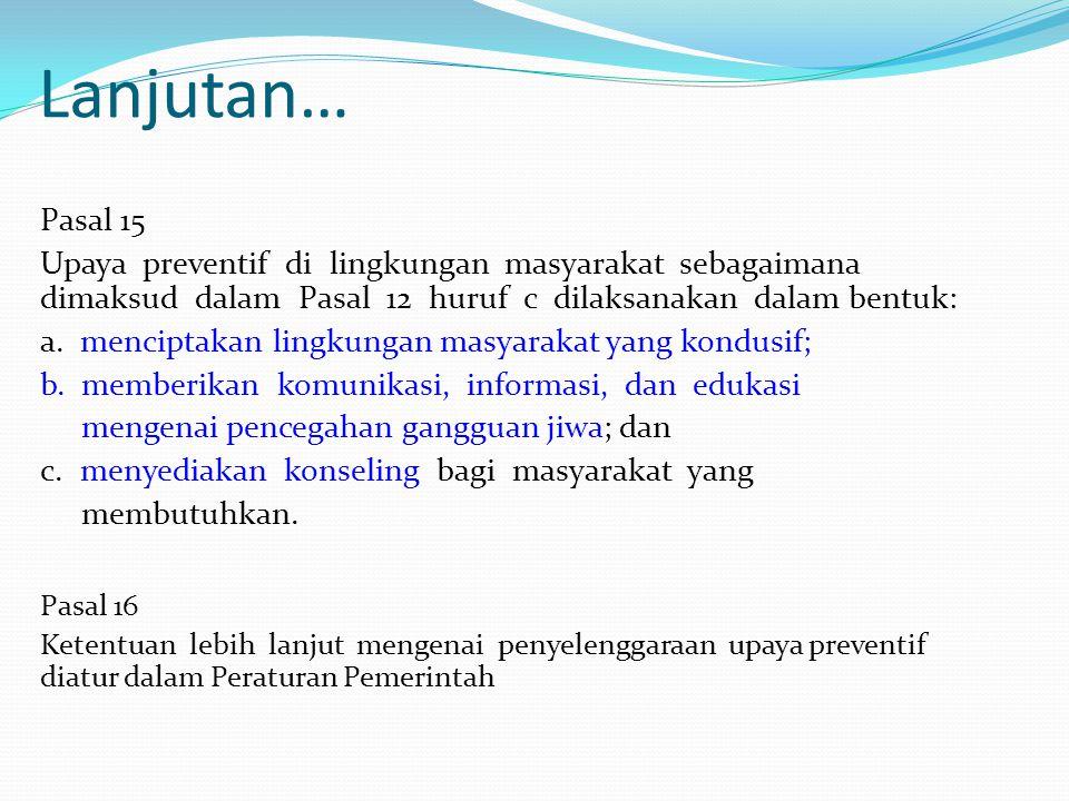 Lanjutan… Pasal 15. Upaya preventif di lingkungan masyarakat sebagaimana dimaksud dalam Pasal 12 huruf c dilaksanakan dalam bentuk: