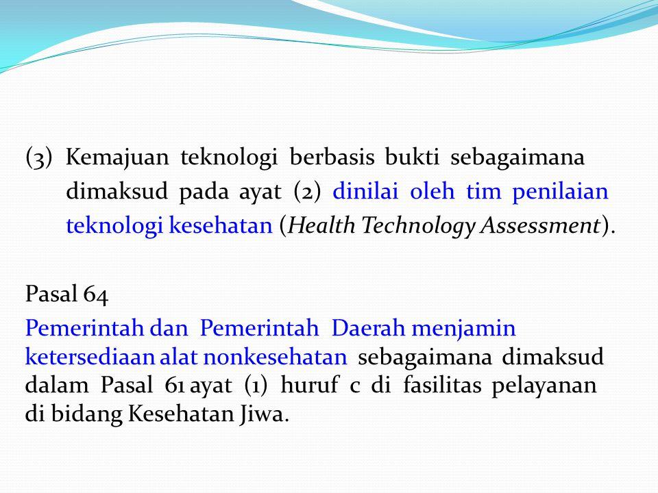 (3) Kemajuan teknologi berbasis bukti sebagaimana dimaksud pada ayat (2) dinilai oleh tim penilaian teknologi kesehatan (Health Technology Assessment).