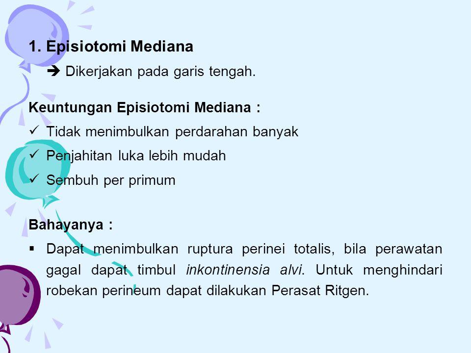 1. Episiotomi Mediana  Dikerjakan pada garis tengah.
