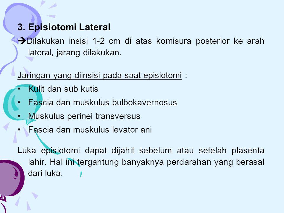 3. Episiotomi Lateral Dilakukan insisi 1-2 cm di atas komisura posterior ke arah lateral, jarang dilakukan.