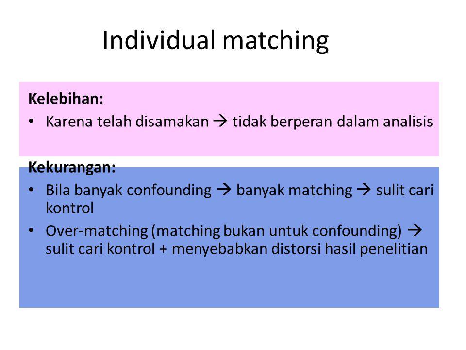 Individual matching Kelebihan: