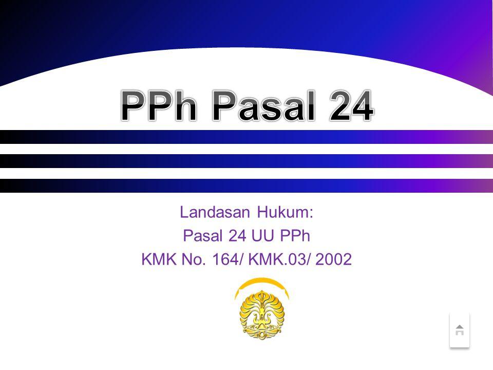 Landasan Hukum: Pasal 24 UU PPh KMK No. 164/ KMK.03/ 2002