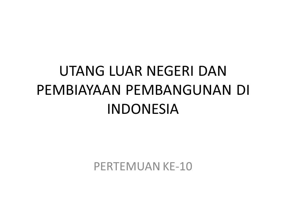 UTANG LUAR NEGERI DAN PEMBIAYAAN PEMBANGUNAN DI INDONESIA