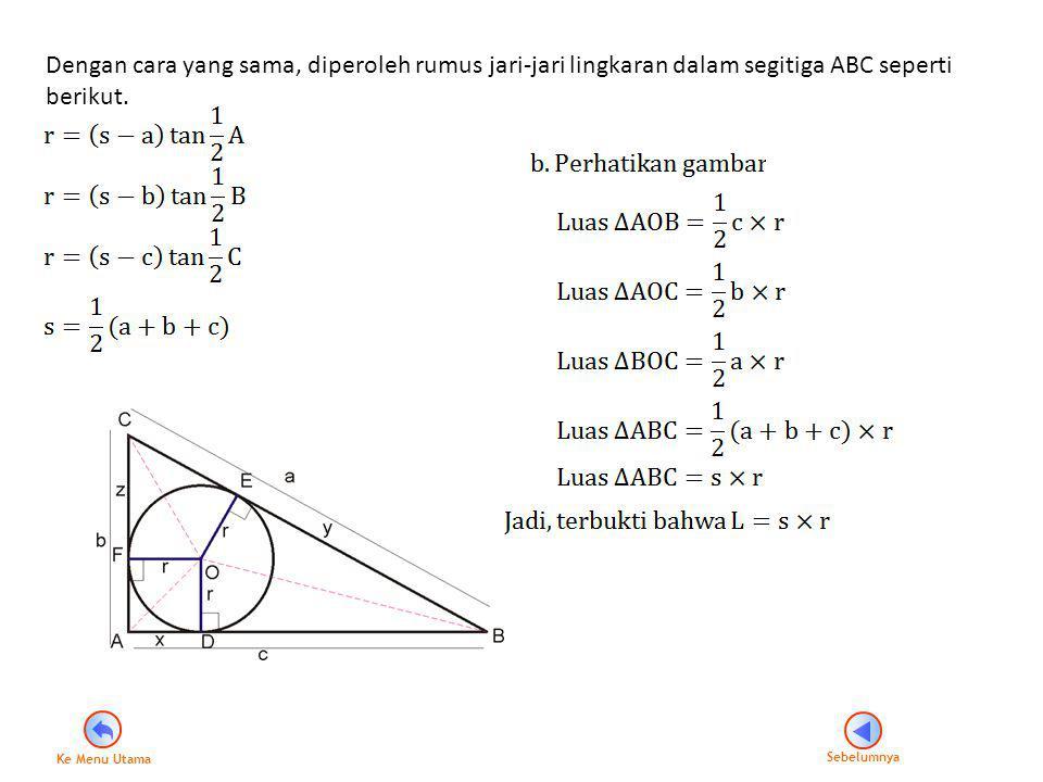 Dengan cara yang sama, diperoleh rumus jari-jari lingkaran dalam segitiga ABC seperti berikut.