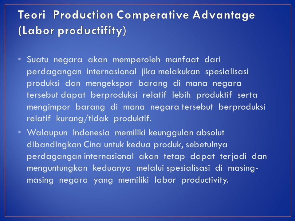 Teori Production Comperative Advantage (Labor productifity)