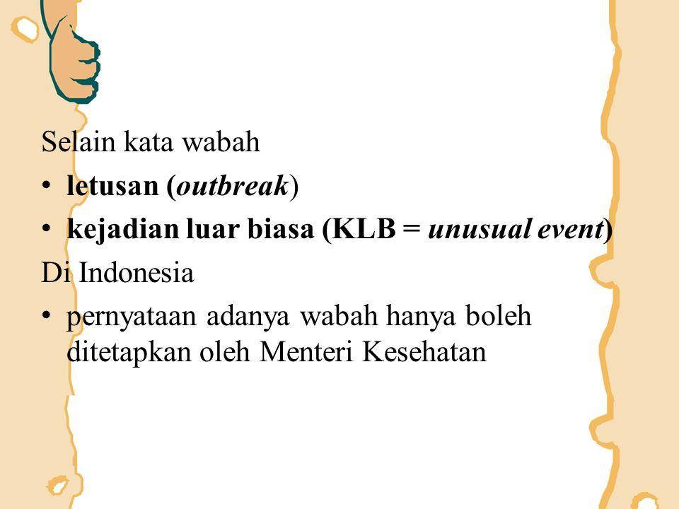 Selain kata wabah letusan (outbreak) kejadian luar biasa (KLB = unusual event) Di Indonesia.